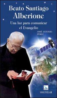 Beato Santiago Alberione. Una luz para comunicar el evangelo