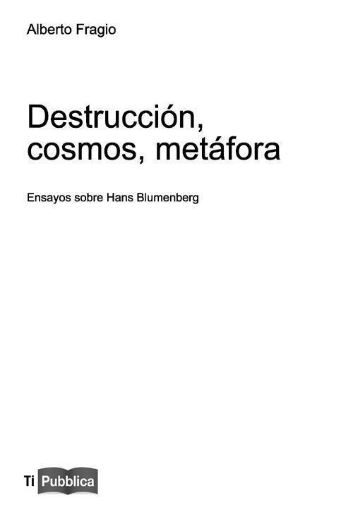 Destrucción, cosmos, metáfora. Ensayos sobre Hans Blumenberg