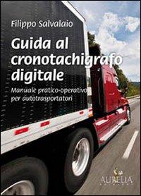 Guida al cronotachigrafo digitale. Manuale pratico-operativo per autotrasportatori