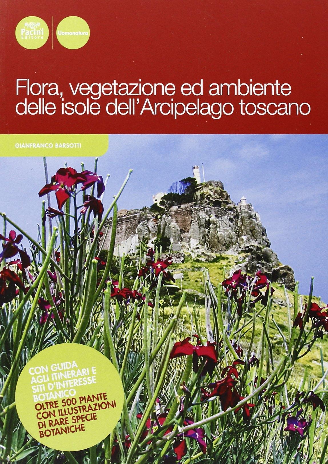 Flora, vegetazione ed ambiente delle isole dell'arcipelago toscano. Ediz. illustrata