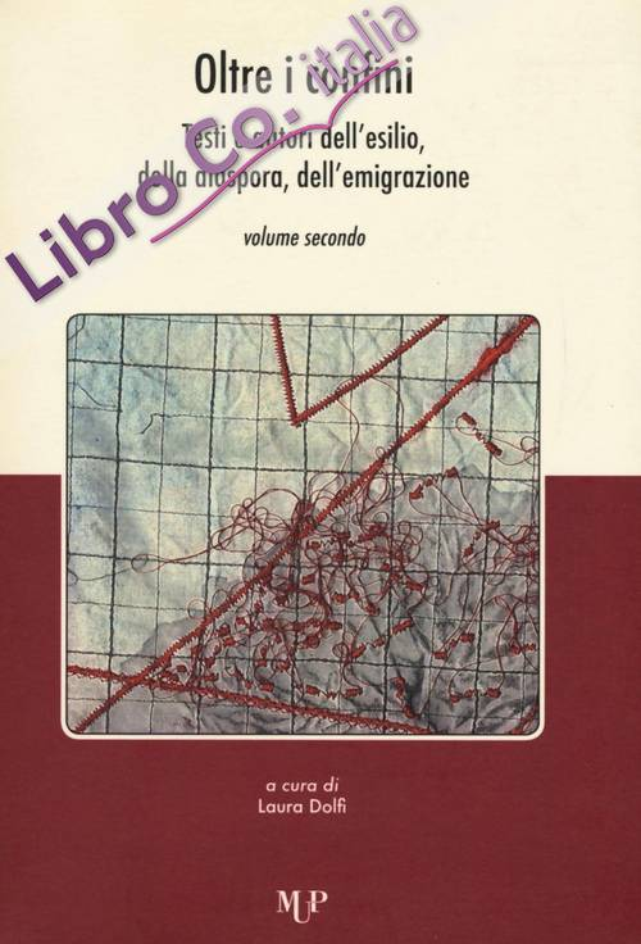 Oltre i Confini. Testi e Autori dell'Esilio, delle Diaspora, dell'Emigrazione. Vol. 2