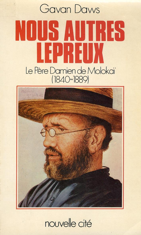 Nous Autres Lepreux. Le Père Damien De Molokai 1840-1889