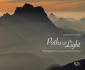 Paths of light. Photographic journey in the Dolomites. Ediz. illustrata