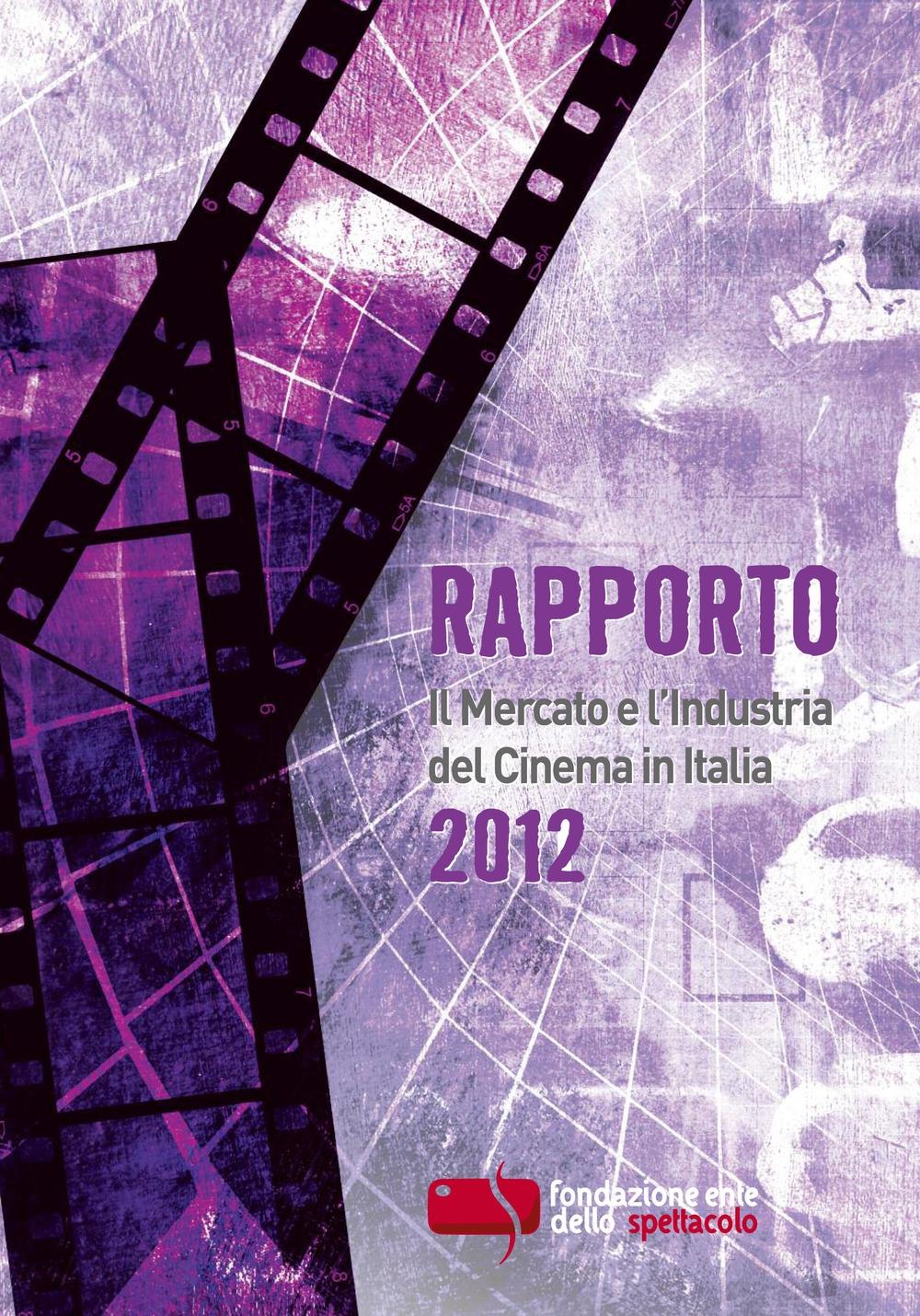 Rapporto. Il mercato e l'industria del cinema in Italia. 2012