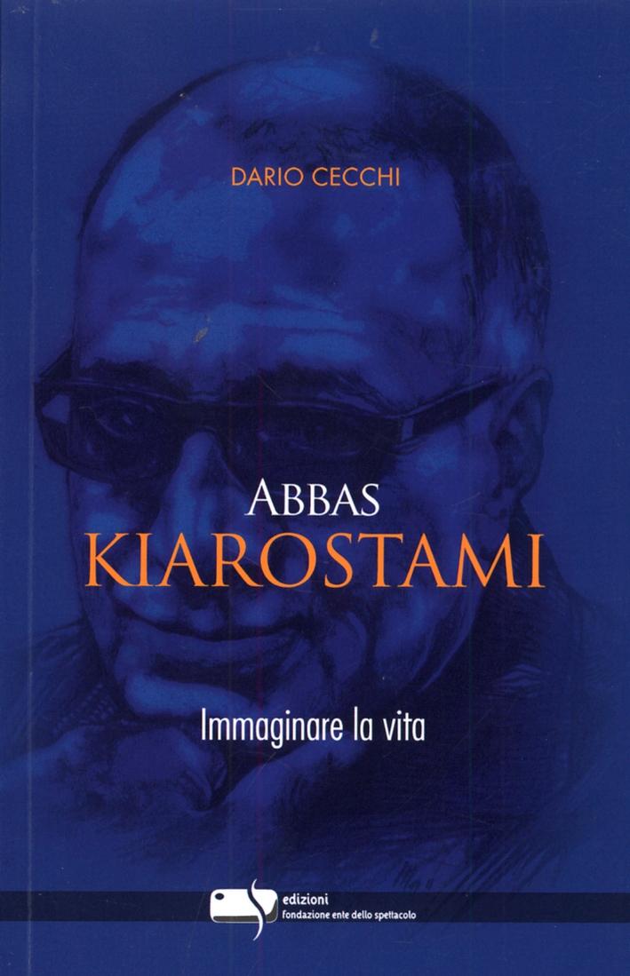 Abbas Kiarostami. Immaginare la vita.