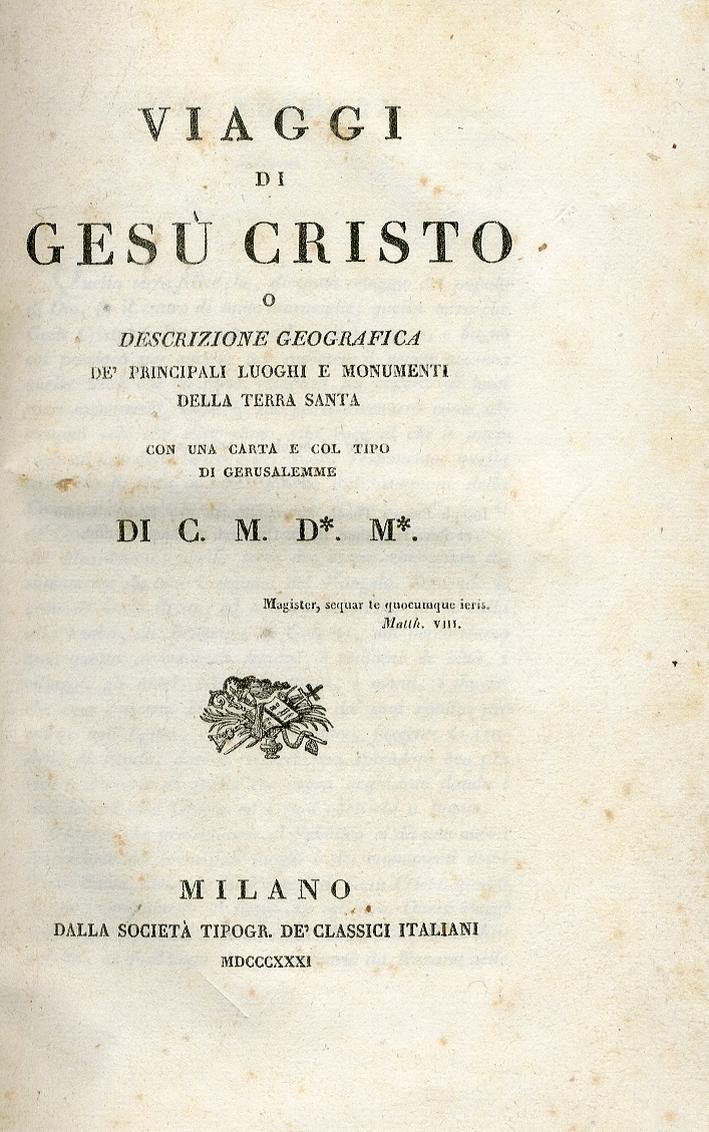 Viaggi di Gesu Cristo. O Descrizione Geografica Dè Principali Luoghi e Monumenti delle Terra Santa