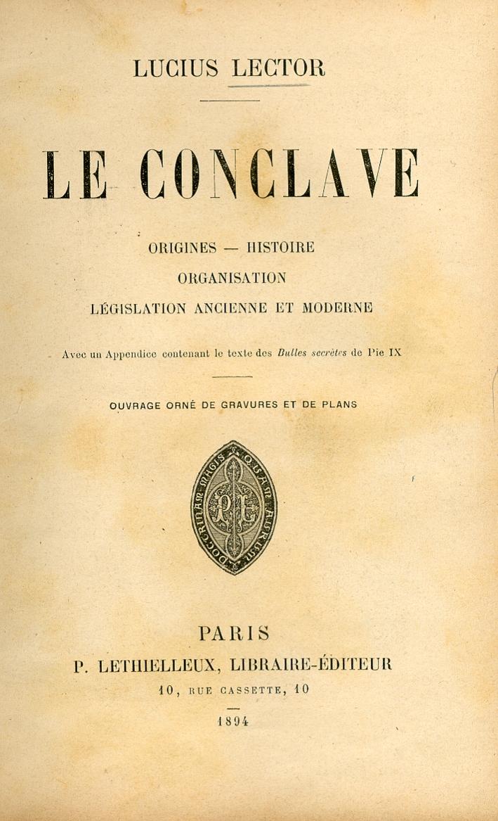 Le Conclave. Origines. Histoire. Organisation Legislation Ancienne et Moderne