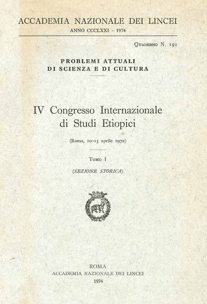 Problemi Attuali di Scienza e di Cultura. IV Congresso Internazionale di Studi Etiopici. Roma 10-15 Aprile 1972 Tomo I Sezione Storica.