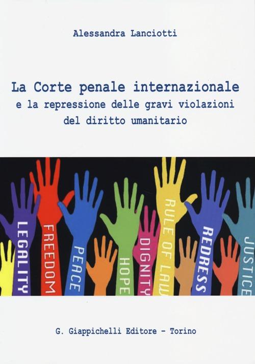 La Corte penale internazionale e la repressione delle gravi violazioni del diritto umanitario.