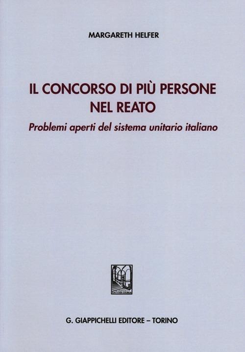 Il concorso di più persone nel reato. Problemi aperti del sistema unitario italiano.