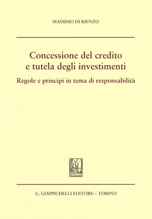 Concessione del credito e tutela degli investimenti. Regole e principi in tema di responsabilità.