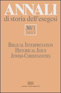 Annali di storia dell'esegesi (2013). Vol. 30/1: Biblical Interpretation. Historical Jesus. Jewish-Christianities