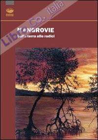 Mangrovie. Dalla terra alle radici