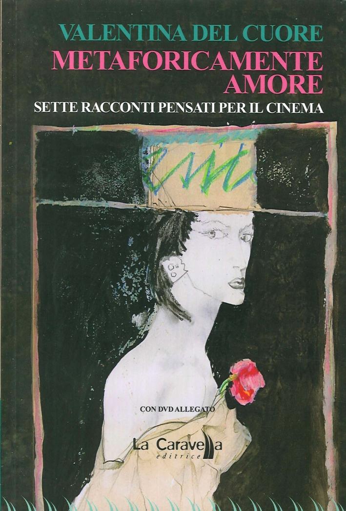 Metaforicamente Amore. Sette Racconti Pensati per il Cinema. [Con DVD].