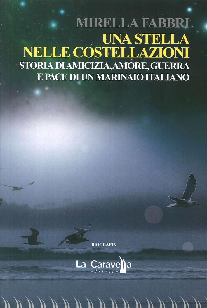 Una stella nelle costellazioni. Storia di amicizia, amore, guerra e pace di un marinaio italiano