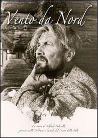 Vento da Nord. La storia di Alfredo Paluselli, pioniere nelle Dolomiti e custode del Cimon della Pala