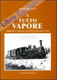 A tutto vapore. Ferrovie e tramvie nel Veneto dal 1866 al 1900