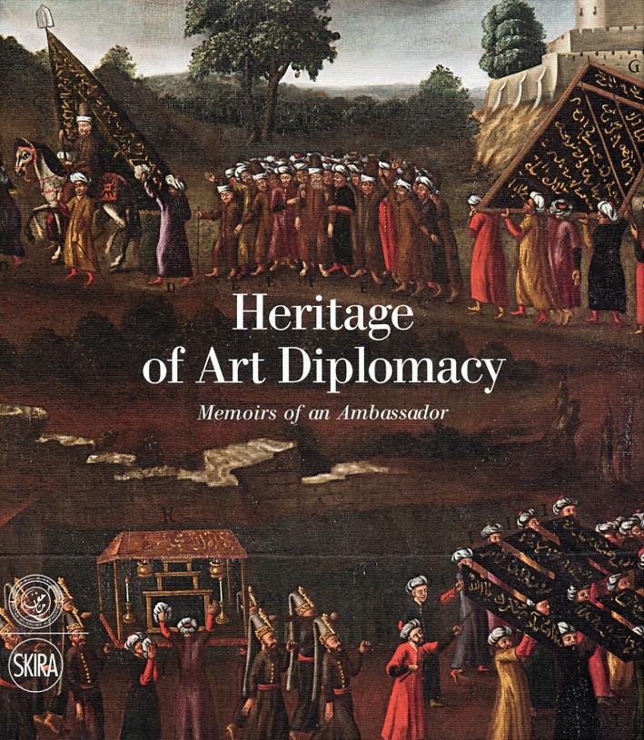 Heritage of Art Diplomacy. Memoirs of An Ambassador