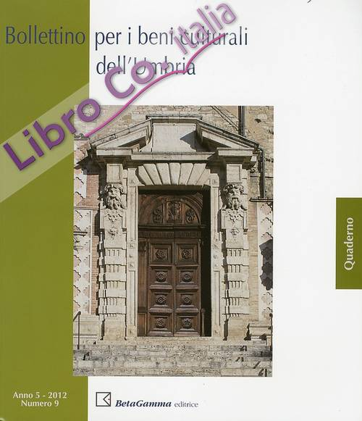 Bollettino per i Beni Culturali dell'Umbria. Anno 5 - 2012 Numero 9. Numero speciale dedidato a Galeazzo Alessi