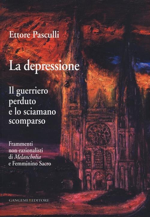 La Depressione. Il Guerriero Perduto e lo Sciamano Scomparso. Frammenti Non-Razionalisti di Melancholia e Femminino Sacro