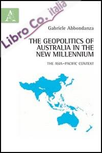 The geopolitics of Australia in the New Millennium. The Asia-Pacific context