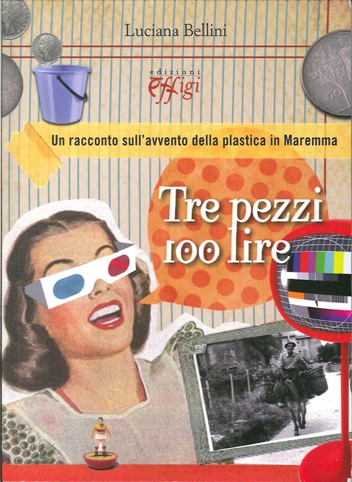 Tre Pezzi 100 Lire. Un racconto sull'avvento della plastica in Maremma