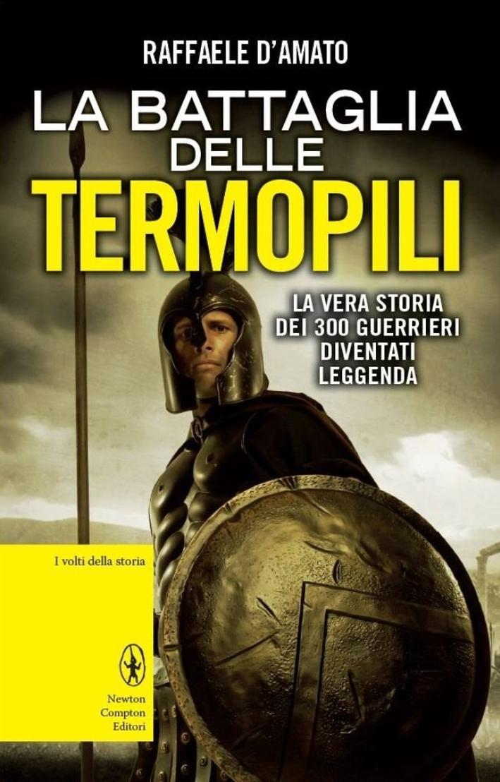La battaglia delle Termopili. La vera storia dei 300 guerrieri diventati leggenda