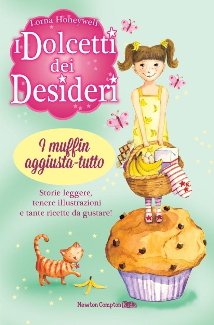I muffin aggiusta-tutto. I dolcetti dei desideri. Vol. 5