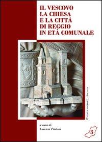 Il vescovo la Chiesa la città di Reggio in età comunale