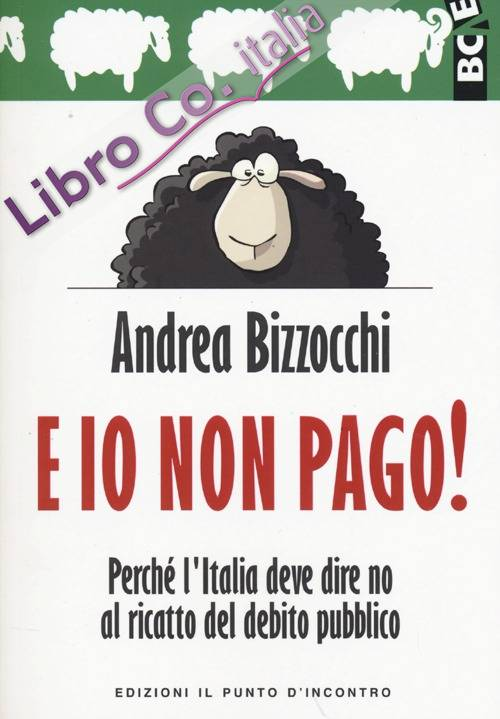 E io non pago! Perché l'Italia deve dire no al ricatto del debito pubblico