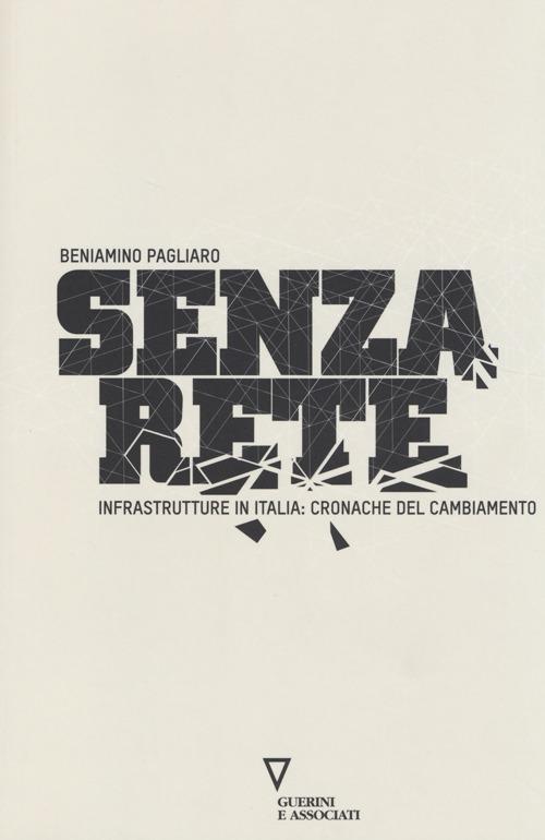 Senza rete. Infrastrutture in Italia: cronache del cambiamento.