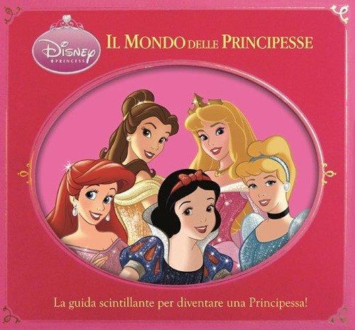 Il mondo delle principesse. Disney princess. Ediz. illustrata