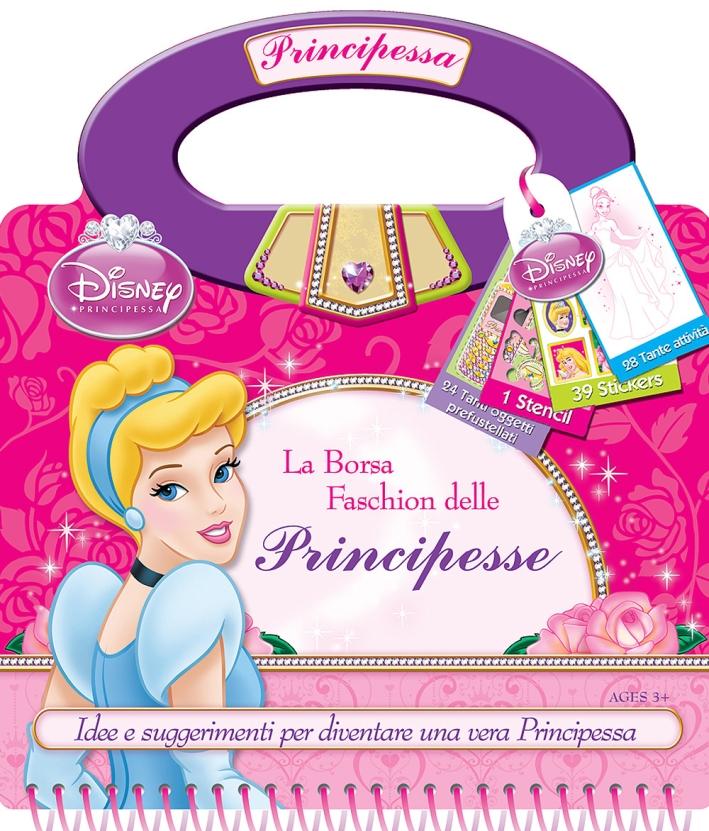 La Borsa Fashion delle Principesse. Disney Princess. con Adesivi