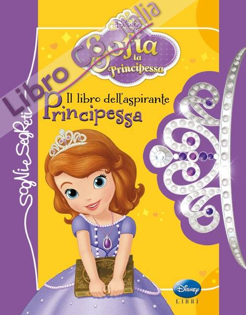 Il libro dell'aspirante principessa. Sofia la principessa. Ediz. illustrata