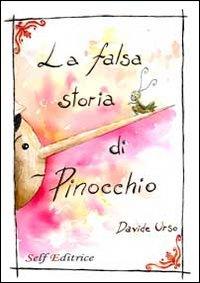 La falsa storia di Pinocchio. Filastrocca educativa in rime