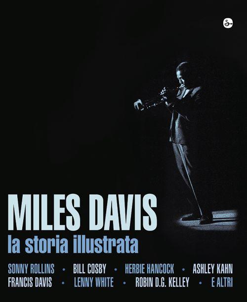 Miles Davis. La storia illustrata. Ediz. illustrata