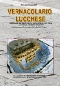 Vernacolario lucchese. Dizionario dei lemmi usati a Lucca e nella sua piana alle soglie del terzo millennio.