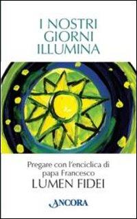 I nostri giorni illumina. Pregare con l'enciclica di papa Francesco