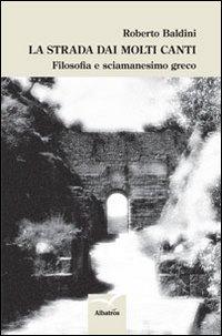 La strada dai molti canti. Filosofia e sciamanesimo greco