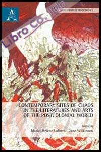 Contemporary sites of chaos in the literatures and arts of the postcolonial world