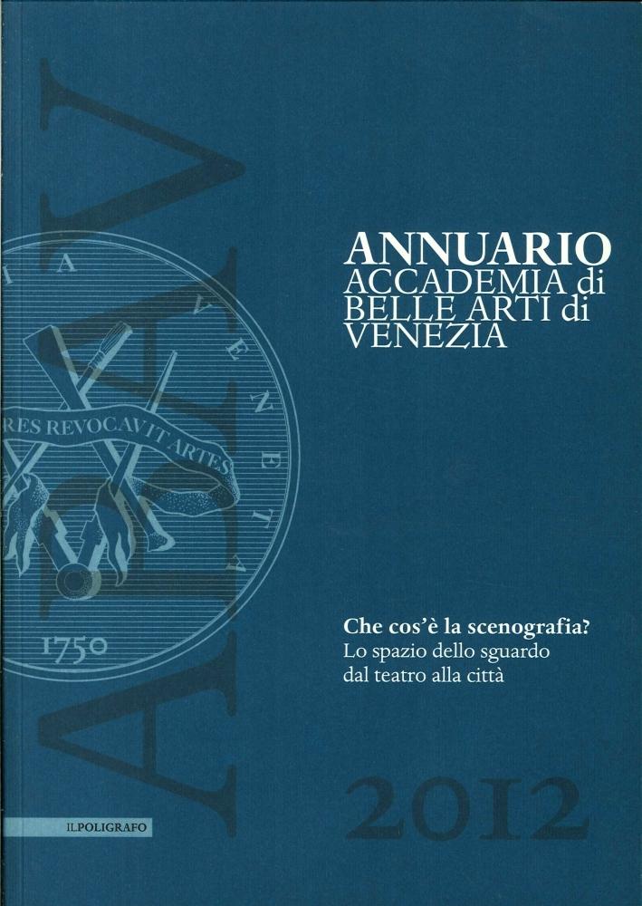 Annuario Accademia di Belle Arti di Venezia 2012. Che Cos'È la Scenografia? lo Spazio dello Sguardo dal Teatro alla Città