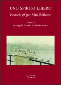 Uno spirito libero. Festschrift per Vito Bellomo.