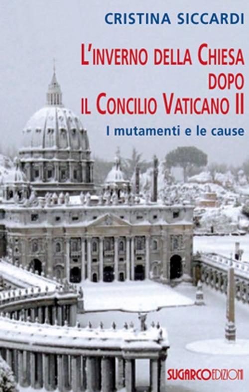 L'inverno della Chiesa dopo il Concilio Vaticano II. I mutamenti e le cause