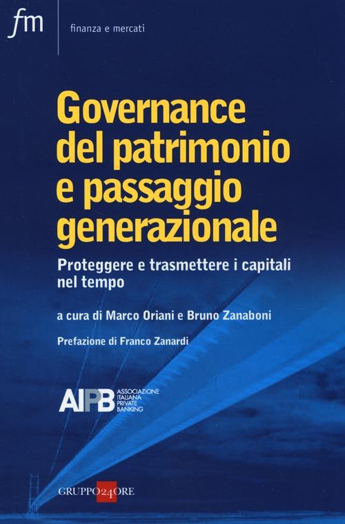 Governance del patrimonio e passaggio generazionale. Proteggere e trasmettere i capitali nel tempo