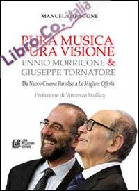 Pura Musica Pura Visione. Ennio Morricone & Giuseppe Tornatore. Da
