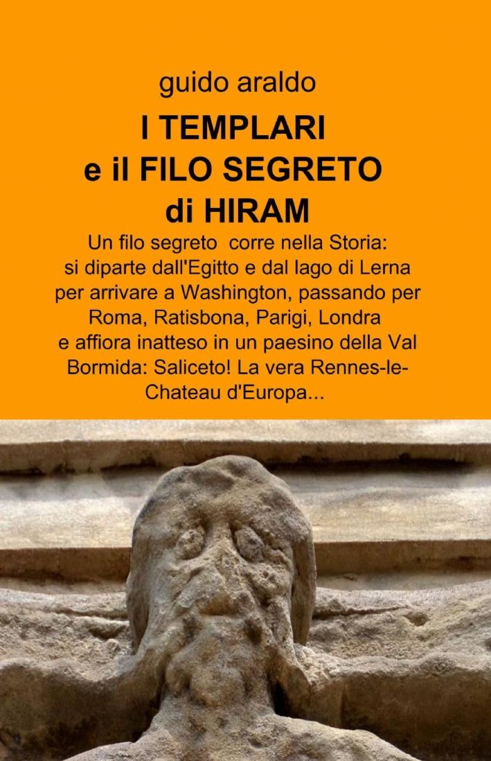 Il filo segreto di Hiram. Dai misteri alla gnosi alessandrina, dai templari ai fedeli d'amore, dai rosacroce alla massoneria