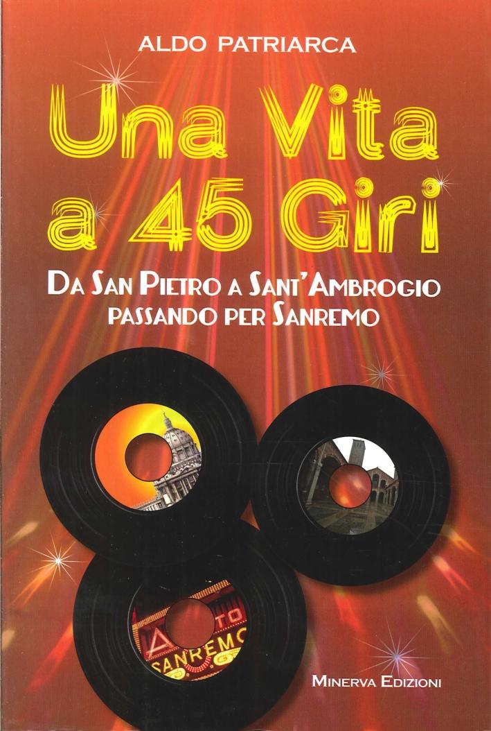 Una vita a 45 giri. Da San Pietro a Sant'Ambrogio passando per Sanremo