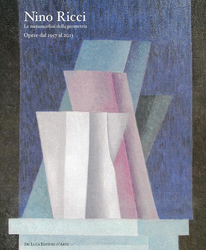 Nino Ricci. Le metamorfosi della geometria. Opere dal 1957 al 2013
