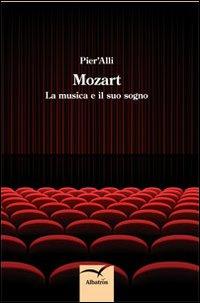 Mozart. La musica e il suo sogno.