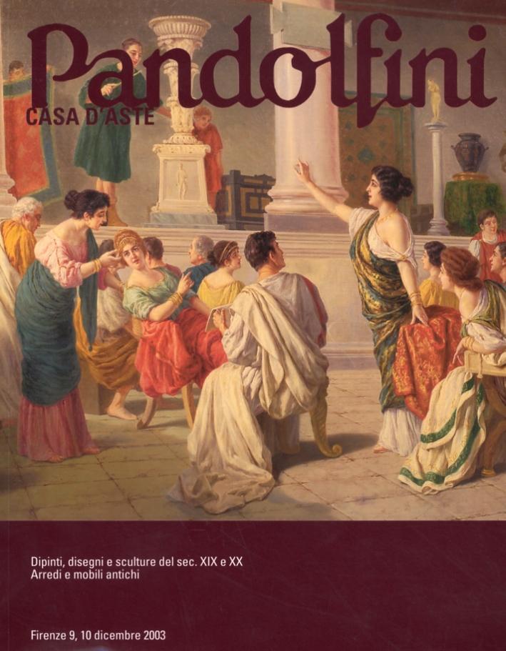 Pandolfini Casa d'Aste. Dipinti, Disegni e Sculture del Sec. XIX e XX. Arredi e Mobili Antichi. Firenze 9, 10 dicembre 2003